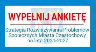 Badanie ankietowe na potrzeby Strategii Rozwiązywania Problemów Społecznych Miasta Częstochowy na lata 2021-2027